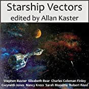 Starship Vectors | [Stephen Baxter, Elizabeth Bear, Sarah Monette, Charles Coleman Finlay, Gwyneth Jones, Nancy Kress, Robert Reed, Allan Kaster (editor)]