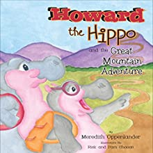 Howard the Hippo and the Great Mountain Adventure (       UNABRIDGED) by Meredith Oppenlander, Rick Chaco, Pam Chaco Narrated by Chuck Ithor Raagas