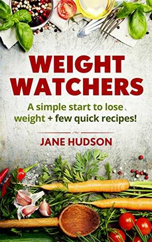 Weight Watchers: A simple start to lose weight + few quick recipes! (Weight Loss, Motivation, Weight Watchers for Beginners, Cookbook) by Jane Hudson