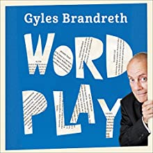 Word Play: A cornucopia of puns, anagrams and other contortions and curiosities of the English language (       UNABRIDGED) by Gyles Brandreth Narrated by Gyles Brandreth