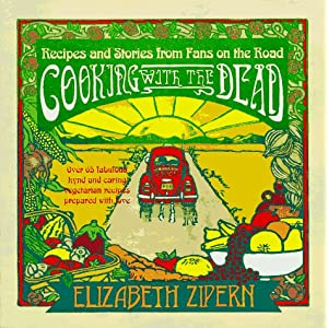 Cooking With the Dead: Recipes and Stories from Fans on the Road [Over 65 fabulous kynd and caring vegetarian recipes prepared with love]
