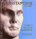 Constantine the Great: York's Roman Emperor