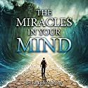 The Miracles in Your Mind Audiobook by Joseph Murphy Narrated by Andrew Morantz