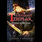 Orphan of Destiny: The Youngest Templar Trilogy, Book 3 | Michael P. Spradlin