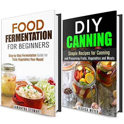 Fermentation and Canning Box Set: Simple and Delicious Recipes to Fermenting, Canning and Preserving Fruits, Vegetables and Meat (Stockpile Pantry) by Samantha Stewart, Jessica Meyer