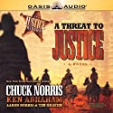 A Threat to Justice (       UNABRIDGED) by Chuck Norris, Ken Abraham