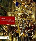 echange, troc Philippe George, Françoise Pirenne, Collectif - Trésors des cathédrales d'Europe : Liège à Beaune