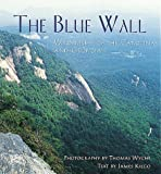 The Blue Wall: Wilderness of the Carolinas and Georgia (1565791894) by Wyche, Thomas