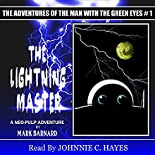 The Lightning Master: The Man With The Green Eyes, Book 1 (       UNABRIDGED) by Mark Barnard Narrated by Johnnie C. Hayes