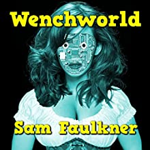 Wenchworld: Fembot Sally, Book 3 Audiobook by Samantha Faulkner Narrated by Alison Campbell