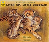 Catch Up, Little Cheetah! (Lift-the-Flap Books)