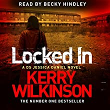 Locked In: Jessica Daniel, Book 1 (       UNABRIDGED) by Kerry Wilkinson Narrated by Becky Hindley