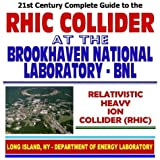 img - for 21st Century Complete Guide to RHIC Collider at the Brookhaven National Laboratory (BNL), the Relativistic Heavy Ion Collider, High Energy Nuclear Physics, Particle Physics (CD-ROM) book / textbook / text book