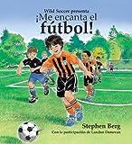 ¡Me encanta el fútbol! Con la participación de Landon Donovan / I Love Soccer! Featuring Landon Donovan (Spanish Edition) (1938591011) by Stephen Berg