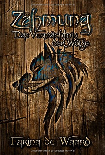 Zähmung - Das Vermächtnis der Wölfe Farina de Waard