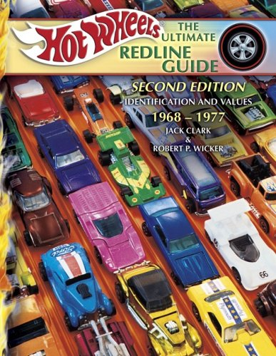 Hot Wheels the Ultimate Redline Guide: Identification and Values 1968-1977