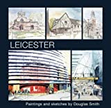 Leicester: Paintings and Sketches by Douglas Smith (0953812456) by Smith, Douglas