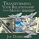 Transforming Your Relationship with Money: The Nine-Step Program for Achieving Financial Integrity, Intelligence, and Independence Speech by Joel Dominguez Narrated by Joel Dominguez
