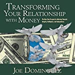 Transforming Your Relationship with Money: The Nine-Step Program for Achieving Financial Integrity, Intelligence, and Independence | Joel Dominguez