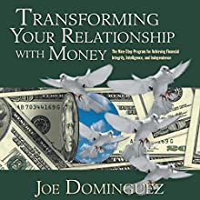 Transforming Your Relationship with Money: The Nine-Step Program for Achieving Financial Integrity, Intelligence, and Independence  by Joel Dominguez Narrated by Joel Dominguez