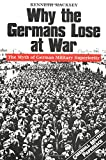 WHY THE GERMANS LOSE AT WAR: The Myth of German Military Superiority (1853673838) by Macksey, Kenneth