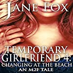 Changing at the Beach: An M2F Tale: Temporary Girlfriend IV | Jane Fox