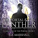 The Portal and the Panther: Guardians of the Portal, Book 1 Audiobook by R. A. Marshall Narrated by Andrew J. Cornelius