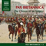 Pax Britannica: The Climax of an Empire - Pax Britannica, Volume 2 (       UNABRIDGED) by Jan Morris Narrated by Roy McMillan