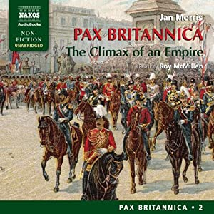 Pax Britannica: The Climax of an Empire - Pax Britannica, Volume 2 | [Jan Morris]