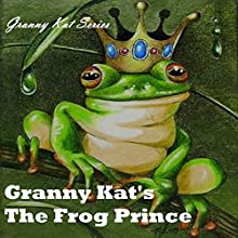 Granny Kat's The Frog Prince: A Play Adaptation of the Beloved Fairytale Audiobook by  Granny Kat Narrated by Jodi Stapler