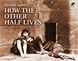 How the Other Half Lives: Studies Among the Tenements of New York (0486220125) by Riis, Jacob A.