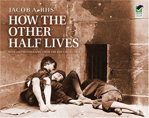 How the Other Half Lives: Studies Among the Tenements of...