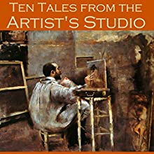 Ten Tales from the Artist's Studio (       UNABRIDGED) by Barry Pain, Guy de Maupassant, Edgar Allan Poe, Oscar Wilde, Jerome K. Jerome, Saki, E. F. Benson Narrated by Cathy Dobson