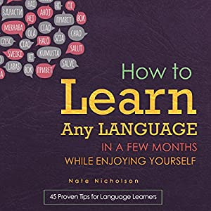 How to Learn Any Language in a Few Months While Enjoying Yourself: 45 Proven Tips for Language Learners Audiobook