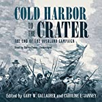 Cold Harbor to the Crater: The End of the Overland Campaign: The Military Campaigns of the Civil War Series | Gary W. Gallagher,Caroline Janney