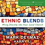 Ethnic Blends: Mixing Diversity into Your Local Church: Leadership Network Innovation Series | J. Mark DeYmaz,Harry Li