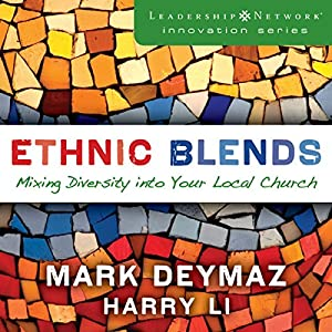 Ethnic Blends: Mixing Diversity into Your Local Church: Leadership Network Innovation Series | [J. Mark DeYmaz, Harry Li]