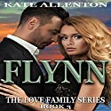 Flynn: The Love Family Series, Book 3 Audiobook by Kate Allenton Narrated by Robin J. Sitten