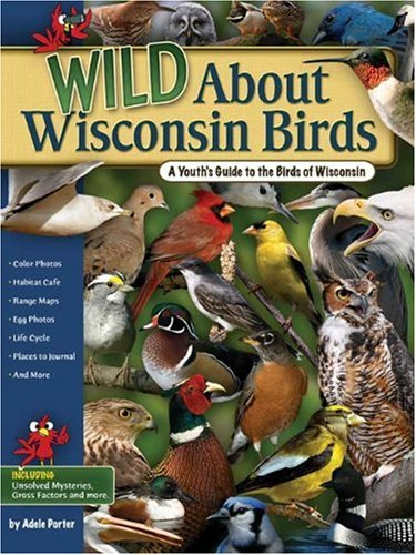 Wild About Wisconsin Birds: A Youth's Guide to the Birds of Wisconsin (Wild About... (Adventure Publications))