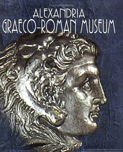 Alexandria, Graeco-Roman Museum: A Thematic Guide