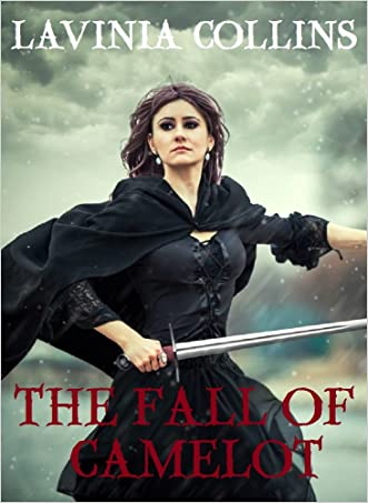 THE FALL OF CAMELOT: epic medieval romance (THE MORGAN TRILOGY Book 3) written by Lavinia Collins