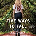 Five Ways to Fall: A Novel (       UNABRIDGED) by K. A. Tucker Narrated by Elizabeth Louise, Deacon Lee