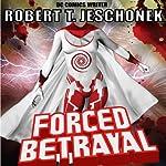 Forced Betrayal (Forced Heroics) | Robert T. Jeschonek