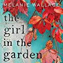 The Girl in the Garden Audiobook by Melanie Wallace Narrated by Elise Arsenault