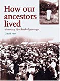 img - for HOW OUR ANCESTORS LIVED: A History of Life 100 Years Ago book / textbook / text book