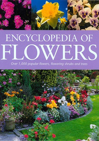 Encyclopedia of Flowers: Over 1,000 Popular Flowers, Flowering Shrubs and Trees