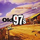 Wreck Your Life By Old 97s (1999-10-01) by…