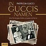 In Guccis Namen: Eine Familiengeschichte von Liebe und Verrat | Patricia Gucci