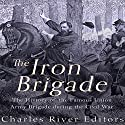 The Iron Brigade: The History of the Famous Union Army Brigade During the Civil War Audiobook by  Charles River Editors Narrated by David Zarbock