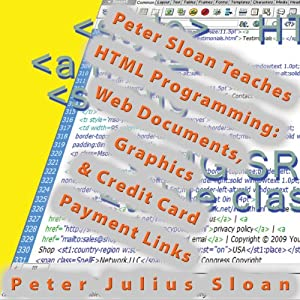 Peter Sloan Teaches HTML Programming: Web Documents, Graphics And Credit Card Payment Links, Volume 1 | [Peter Julius Sloan]